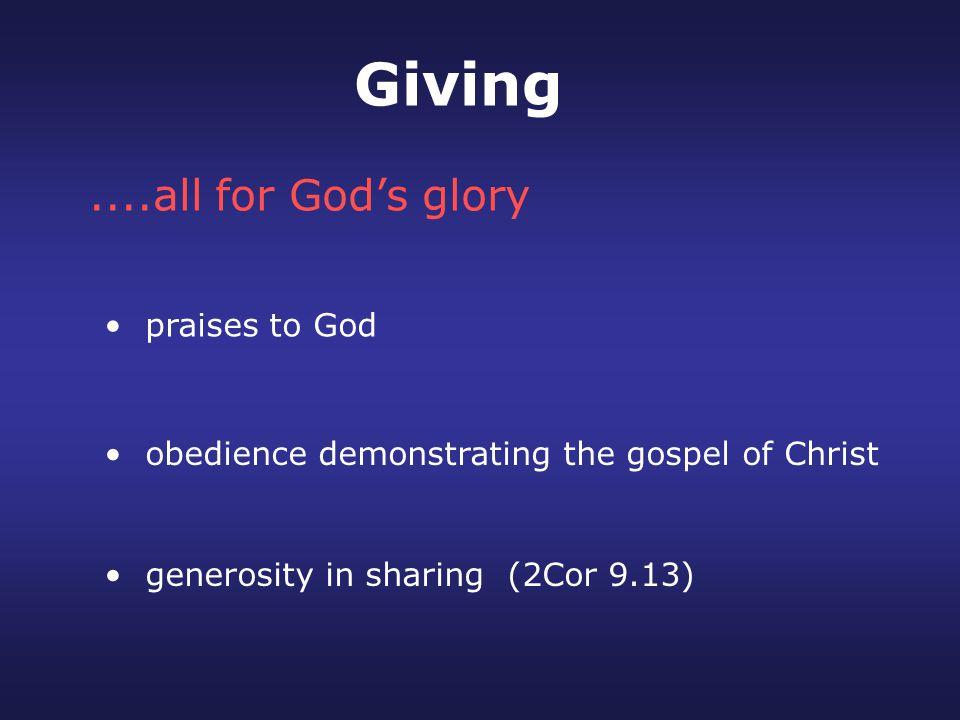 generosity in sharing (2Cor 9.13)....all for God's glory praises to God obedience demonstrating the gospel of Christ Giving