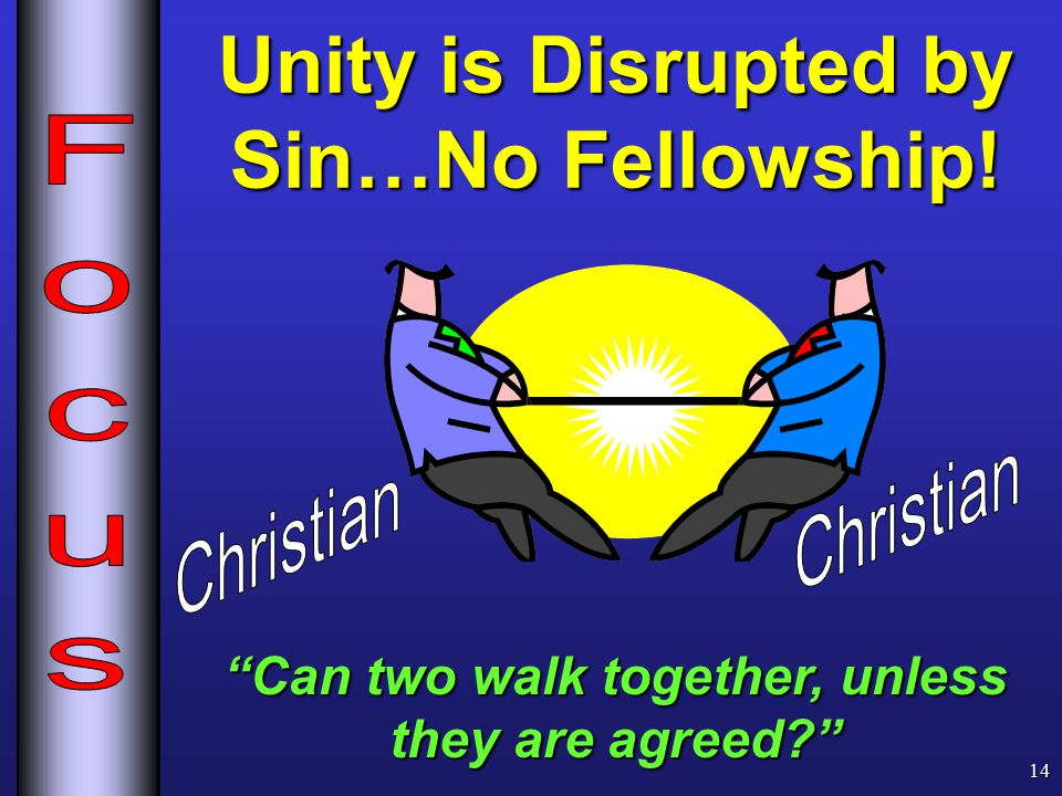 Unity is Disrupted by Sin…No Fellowship! 14 Can two walk together, unless they are agreed