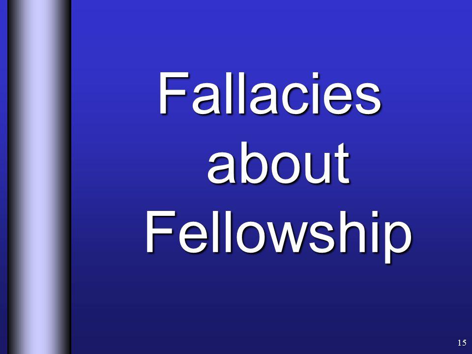 Fallacies about Fellowship 15