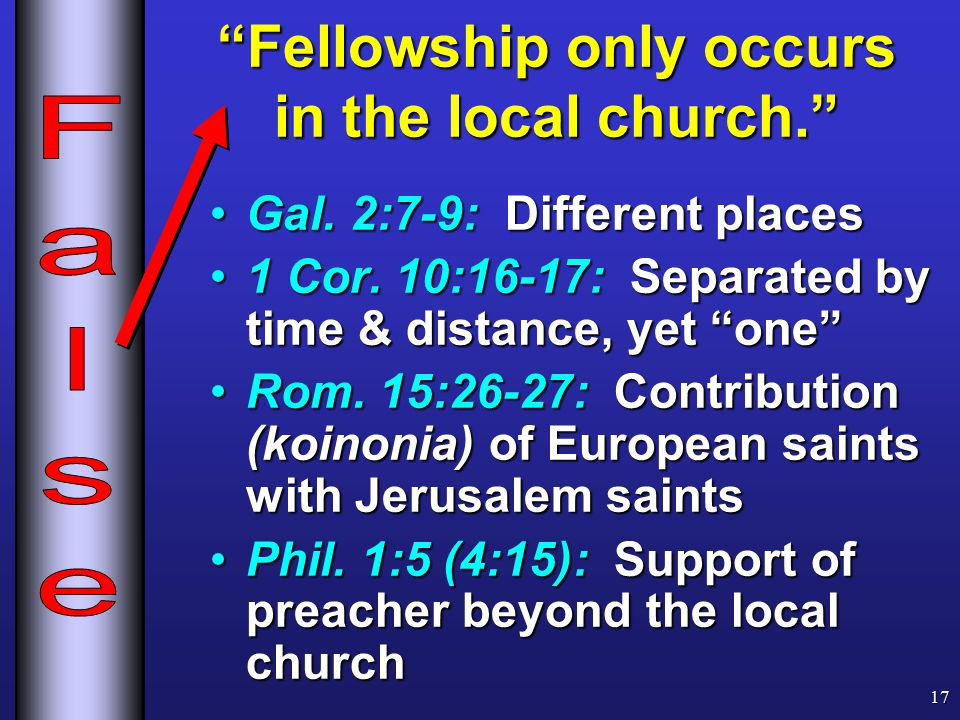 Fellowship only occurs in the local church. Gal.