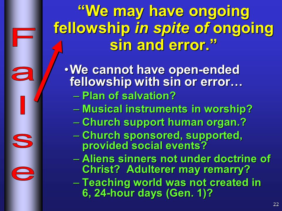 We may have ongoing fellowship in spite of ongoing sin and error. We cannot have open-ended fellowship with sin or error…We cannot have open-ended fellowship with sin or error… –Plan of salvation.