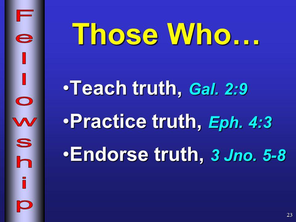 Teach truth, Gal. 2:9Teach truth, Gal. 2:9 Practice truth, Eph.