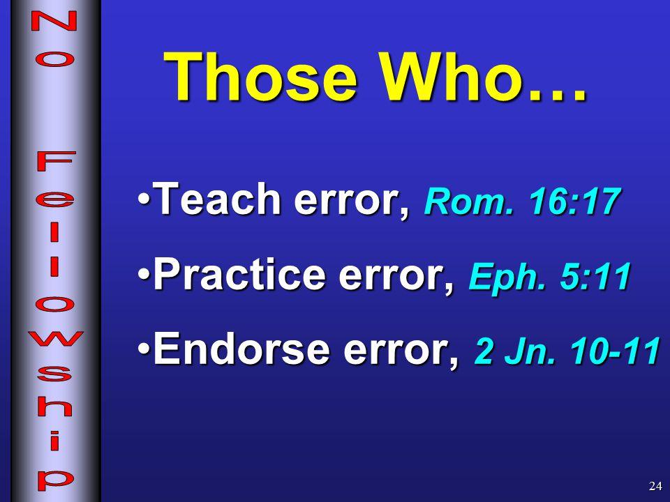 Teach error, Rom. 16:17Teach error, Rom. 16:17 Practice error, Eph.