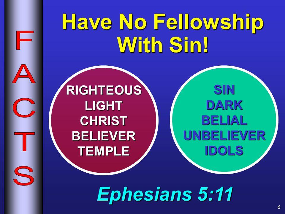 SINDARKBELIALUNBELIEVERIDOLSRIGHTEOUSLIGHTCHRISTBELIEVERTEMPLE Ephesians 5:11 Have No Fellowship With Sin.