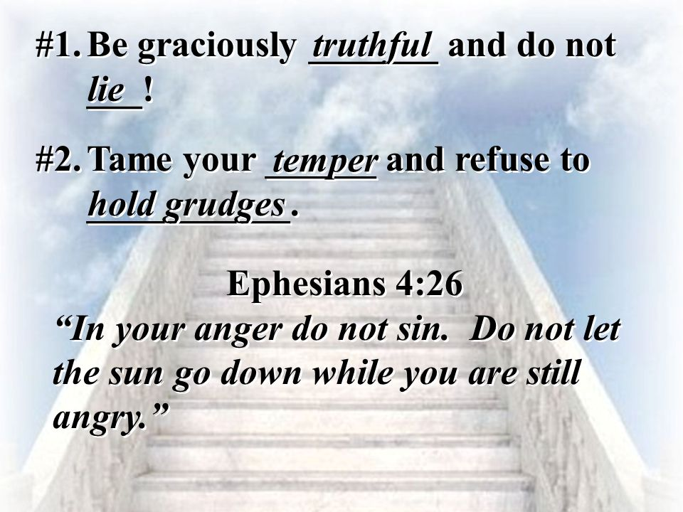 """#1. Be graciously _______ and do not ___! truthful lie Ephesians 4:26 """"In your anger do not sin. Do not let the sun go down while you are still angry."""