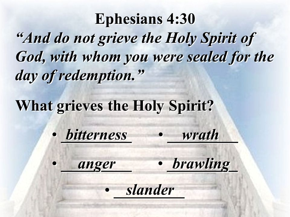 """Ephesians 4:30 """"And do not grieve the Holy Spirit of God, with whom you were sealed for the day of redemption."""" Ephesians 4:30 """"And do not grieve the"""