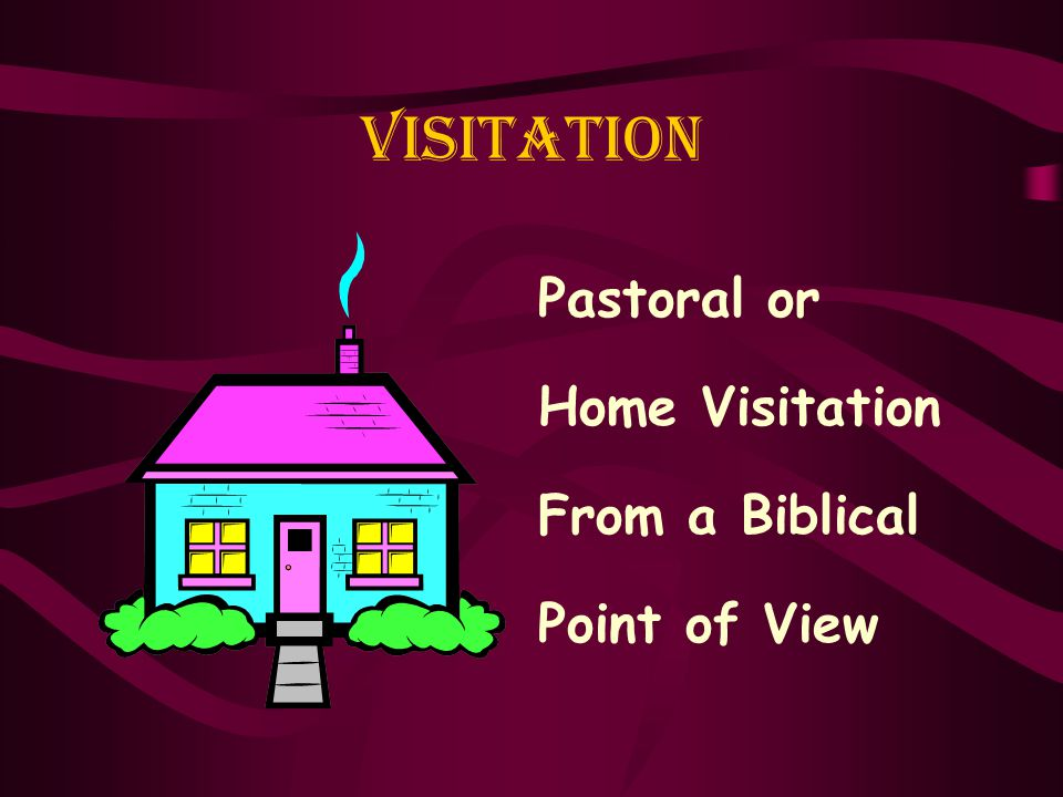 Visitation Pastoral or Home Visitation From a Biblical Point of View