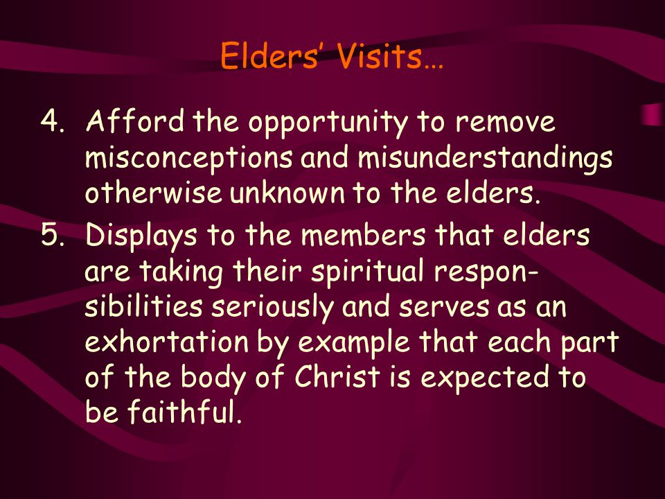 Elders' Visits… 4.Afford the opportunity to remove misconceptions and misunderstandings otherwise unknown to the elders.