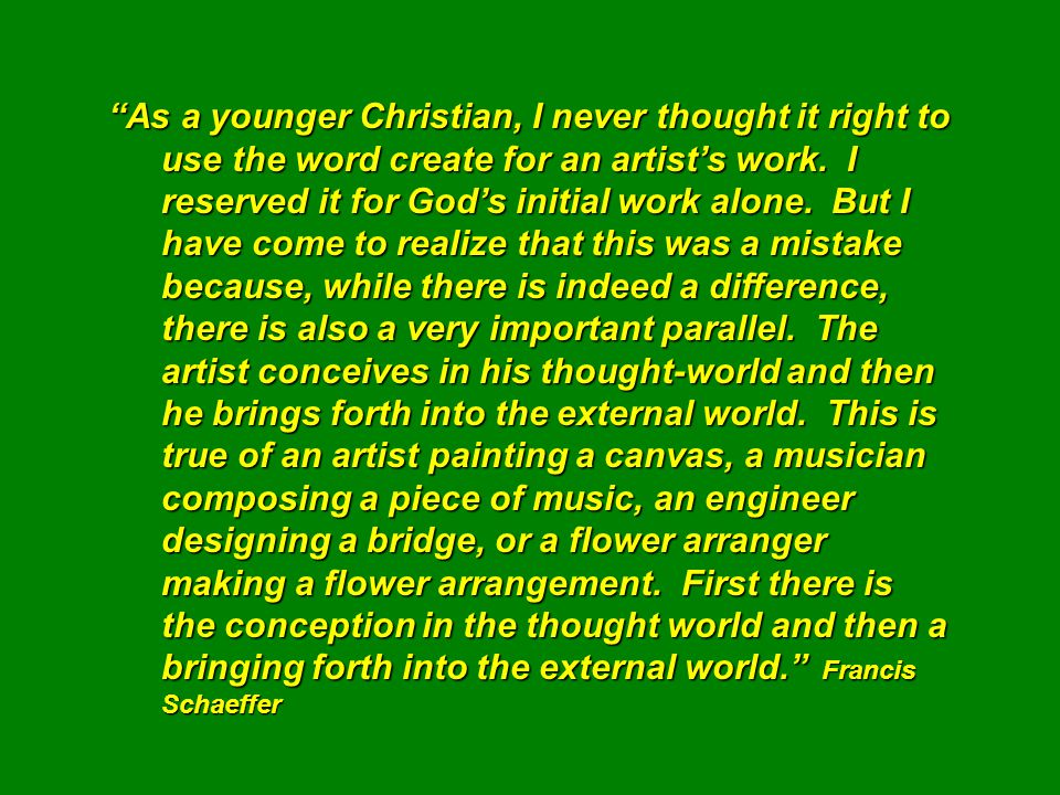 As a younger Christian, I never thought it right to use the word create for an artist's work.