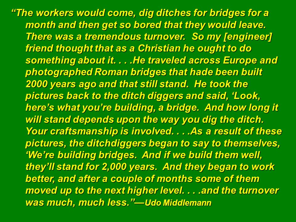 The workers would come, dig ditches for bridges for a month and then get so bored that they would leave.