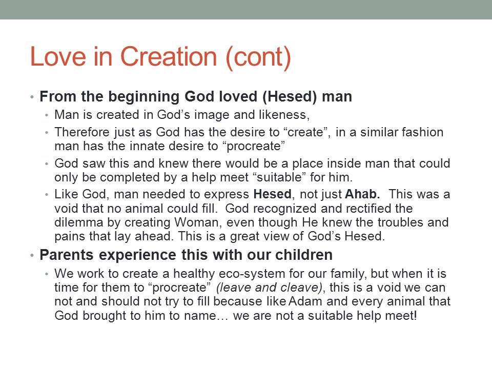 """Love in Creation (cont) From the beginning God loved (Hesed) man Man is created in God's image and likeness, Therefore just as God has the desire to """""""