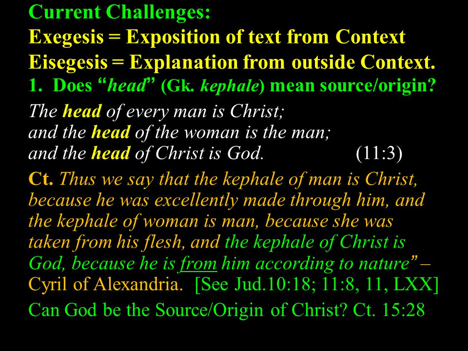 Current Challenges: Exegesis = Exposition of text from Context Eisegesis = Explanation from outside Context.