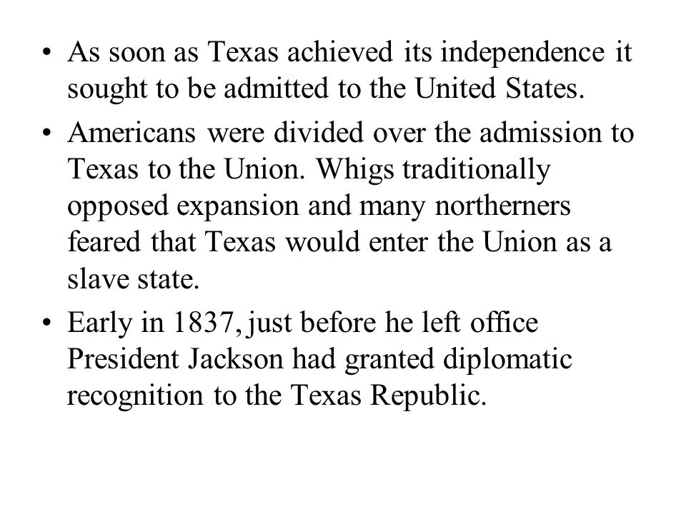 As soon as Texas achieved its independence it sought to be admitted to the United States.