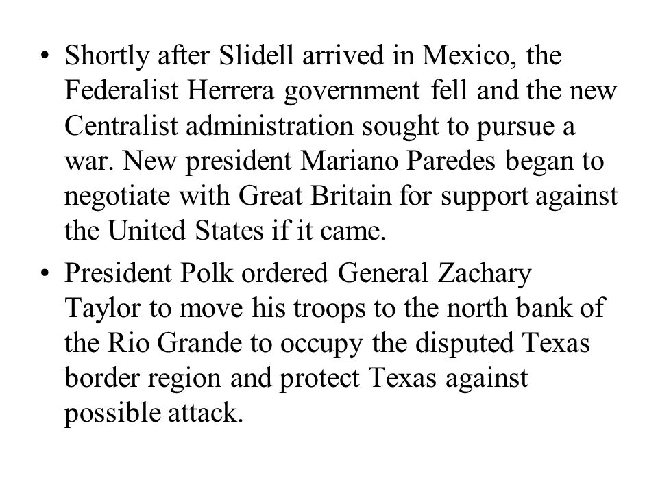 Shortly after Slidell arrived in Mexico, the Federalist Herrera government fell and the new Centralist administration sought to pursue a war.