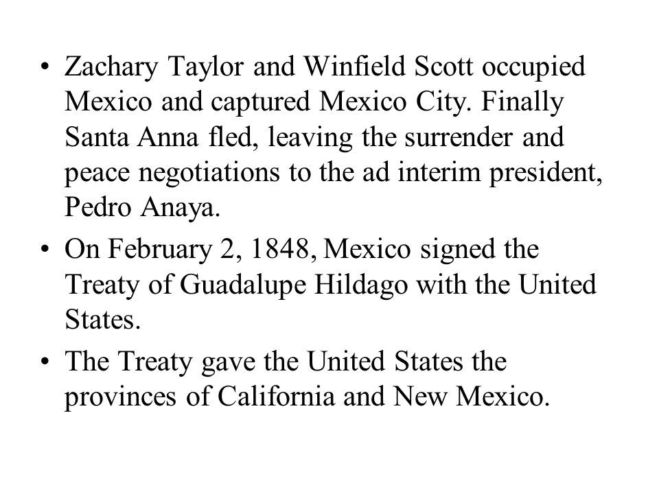 Zachary Taylor and Winfield Scott occupied Mexico and captured Mexico City.