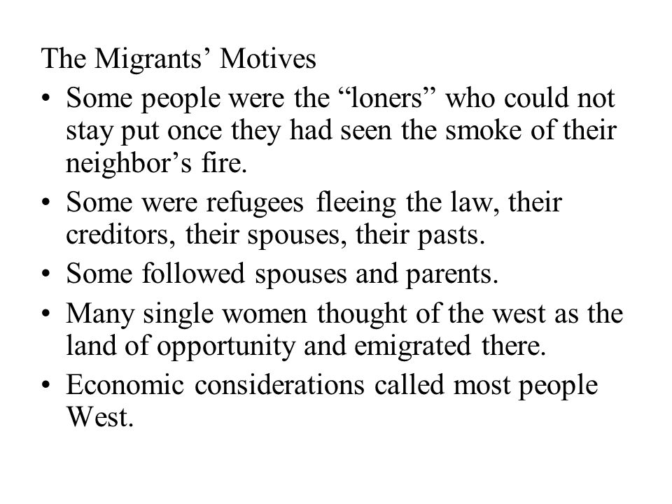 The Migrants' Motives Some people were the loners who could not stay put once they had seen the smoke of their neighbor's fire.