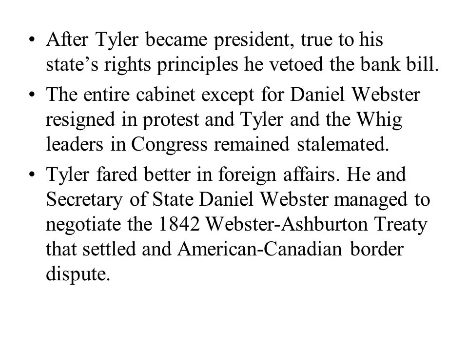 After Tyler became president, true to his state's rights principles he vetoed the bank bill.