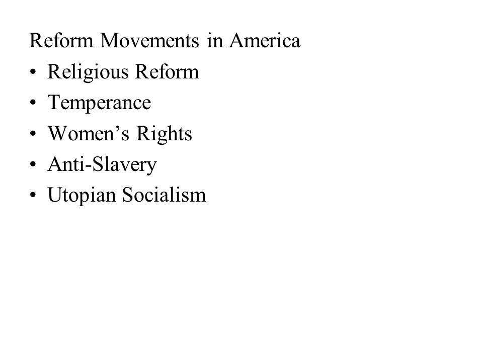 Reform Movements in America Religious Reform Temperance Women's Rights Anti-Slavery Utopian Socialism