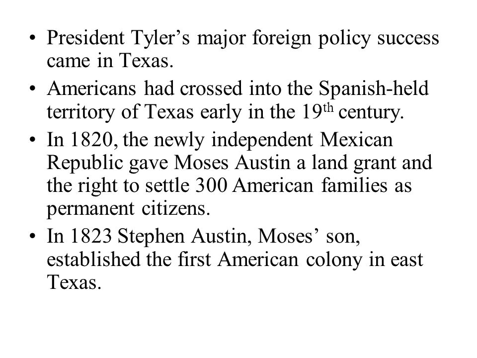 President Tyler's major foreign policy success came in Texas.