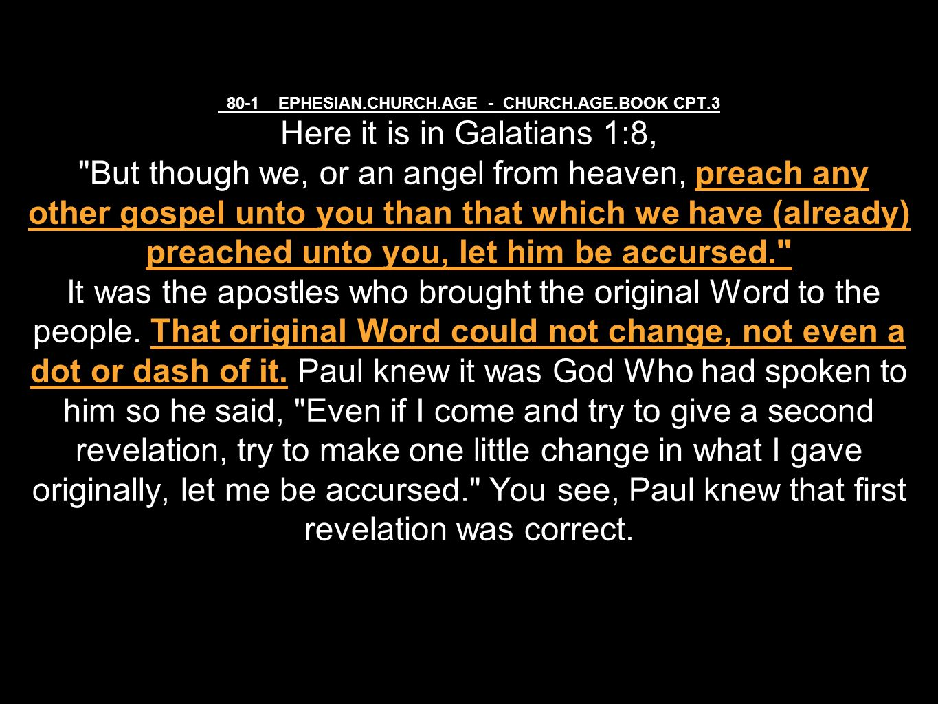80-1 EPHESIAN.CHURCH.AGE - CHURCH.AGE.BOOK CPT.3 Here it is in Galatians 1:8, But though we, or an angel from heaven, preach any other gospel unto you than that which we have (already) preached unto you, let him be accursed. It was the apostles who brought the original Word to the people.