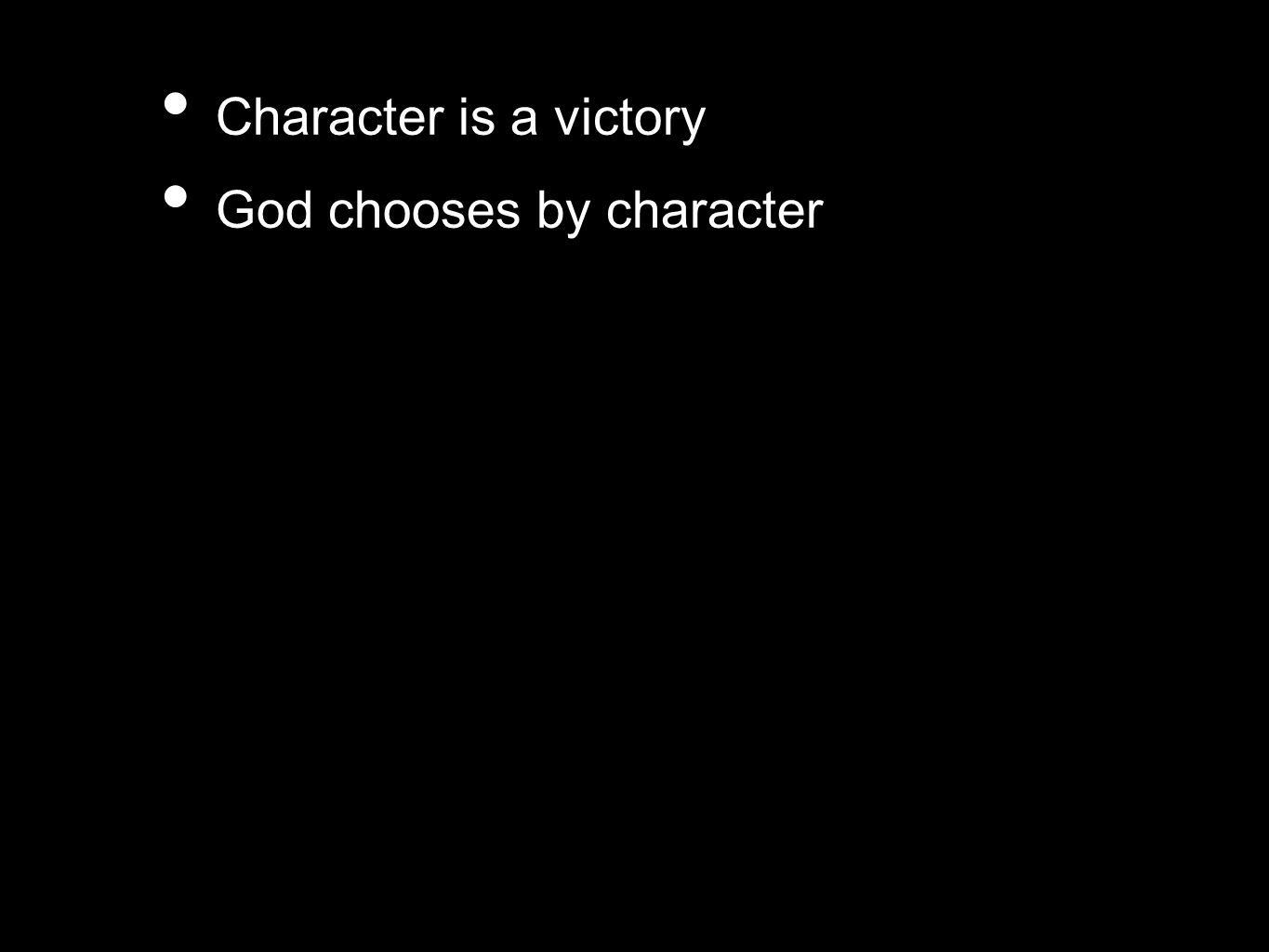 Character is a victory God chooses by character
