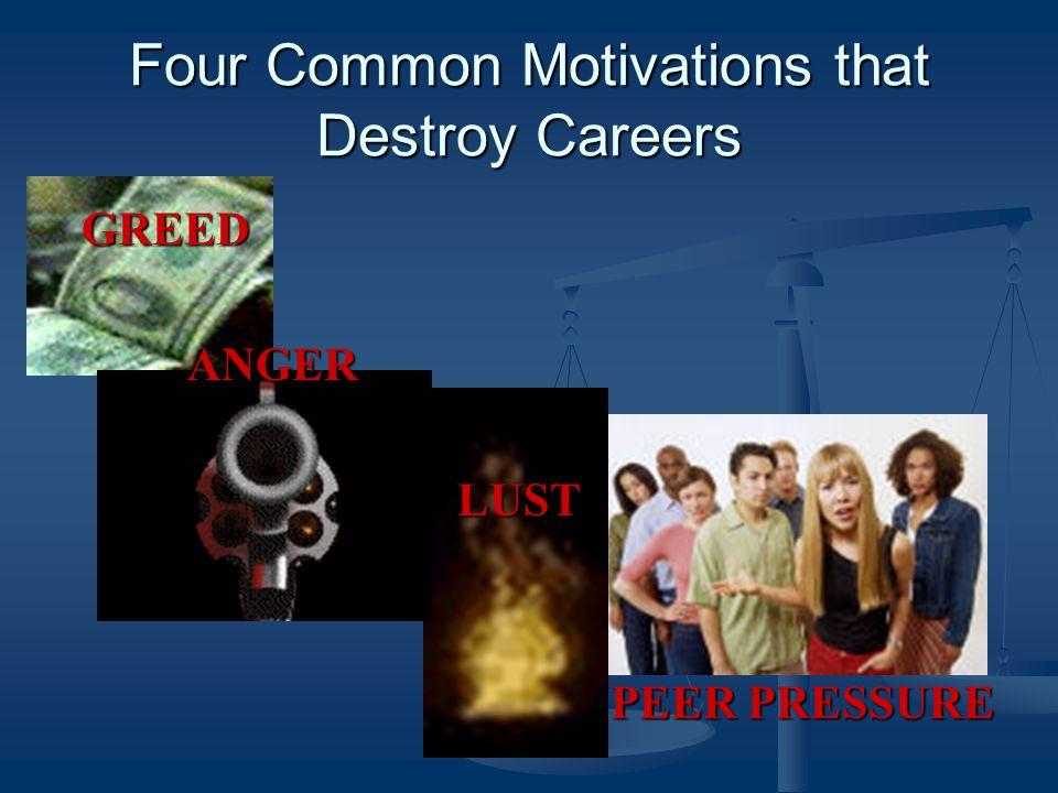 Four Common Motivations that Destroy Careers GREEDANGER LUST LUST PEER PRESSURE