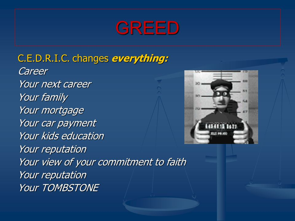 C.E.D.R.I.C. changes everything: Career Your next career Your family Your mortgage Your car payment Your kids education Your reputation Your view of y