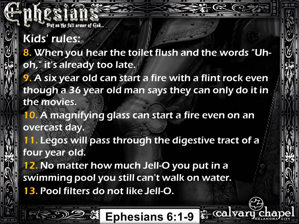 Ephesians 6:1-9 Kids' rules: 8. When you hear the toilet flush and the words