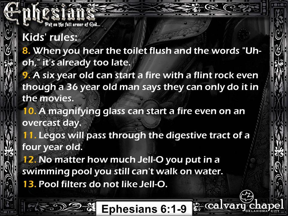 Ephesians 6:1-9 Kids rules: 14.Garbage bags do not make good parachutes.
