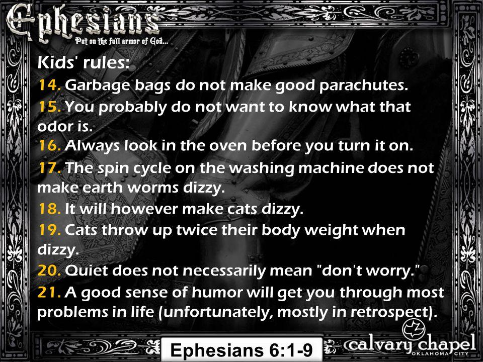 Ephesians 6:1-9 Kids rules: 14. Garbage bags do not make good parachutes.