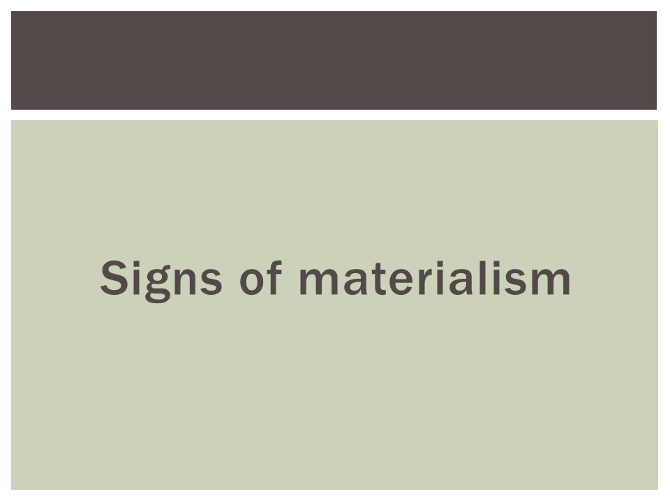 Signs of materialism