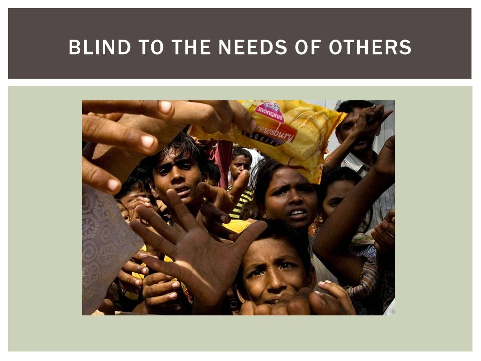 BLIND TO THE NEEDS OF OTHERS
