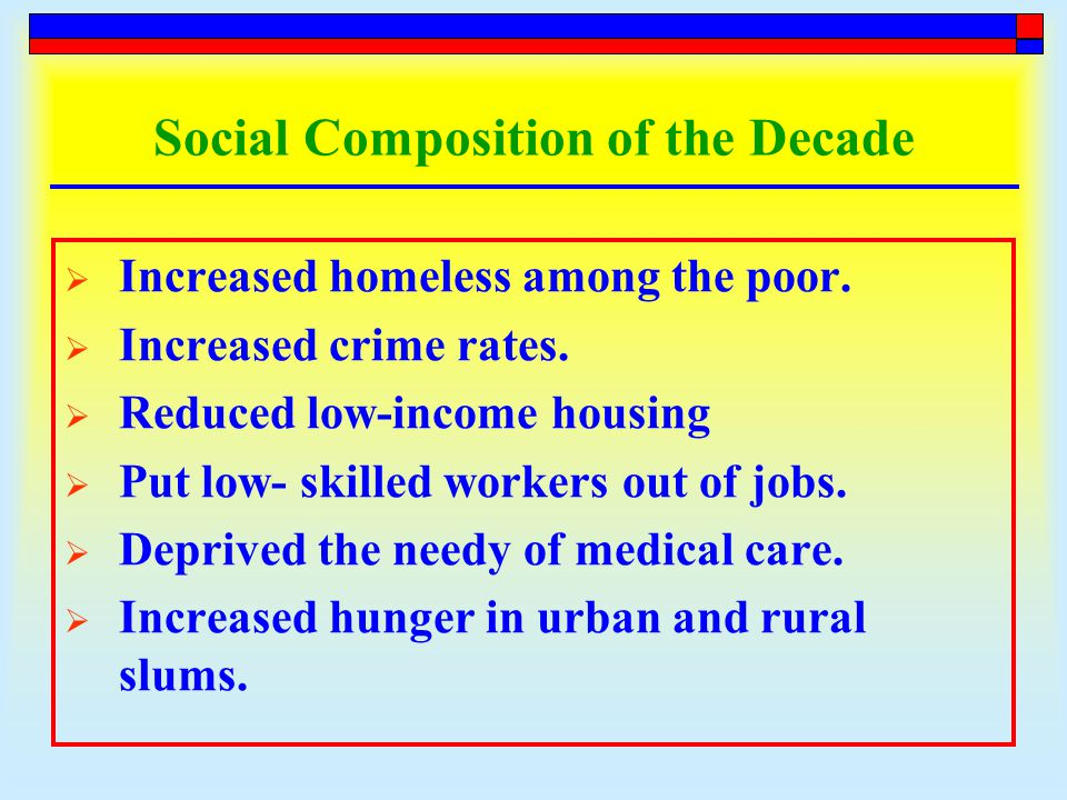 Social Composition of the Decade  Increased homeless among the poor.