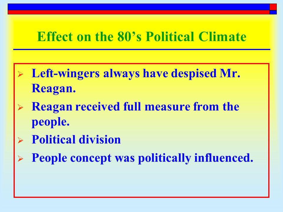 Effect on the 80's Political Climate  Left-wingers always have despised Mr.