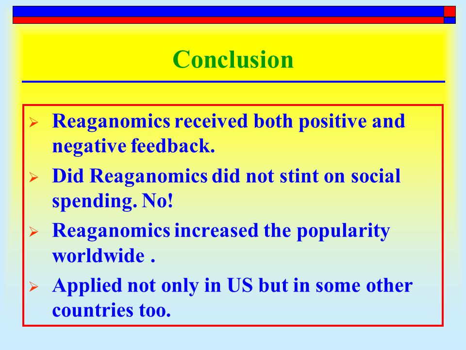 Conclusion  Reaganomics received both positive and negative feedback.