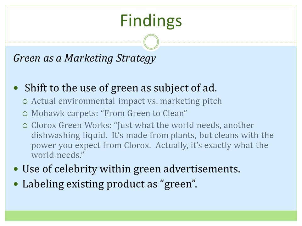 Findings Green as a Marketing Strategy Shift to the use of green as subject of ad.