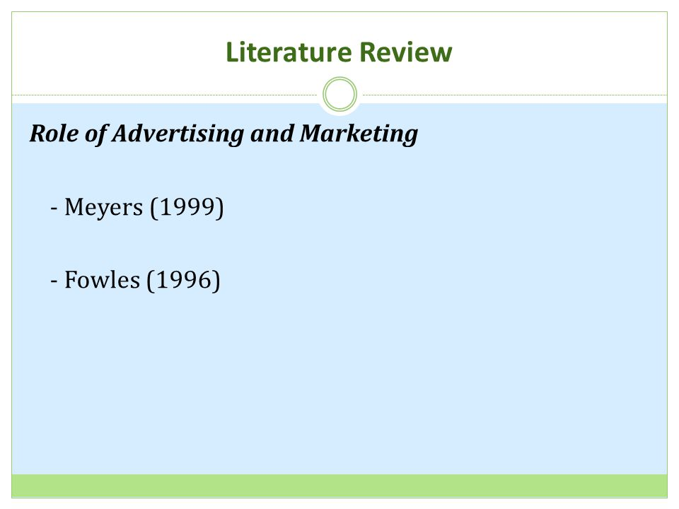 Literature Review Role of Advertising and Marketing - Meyers (1999) - Fowles (1996)