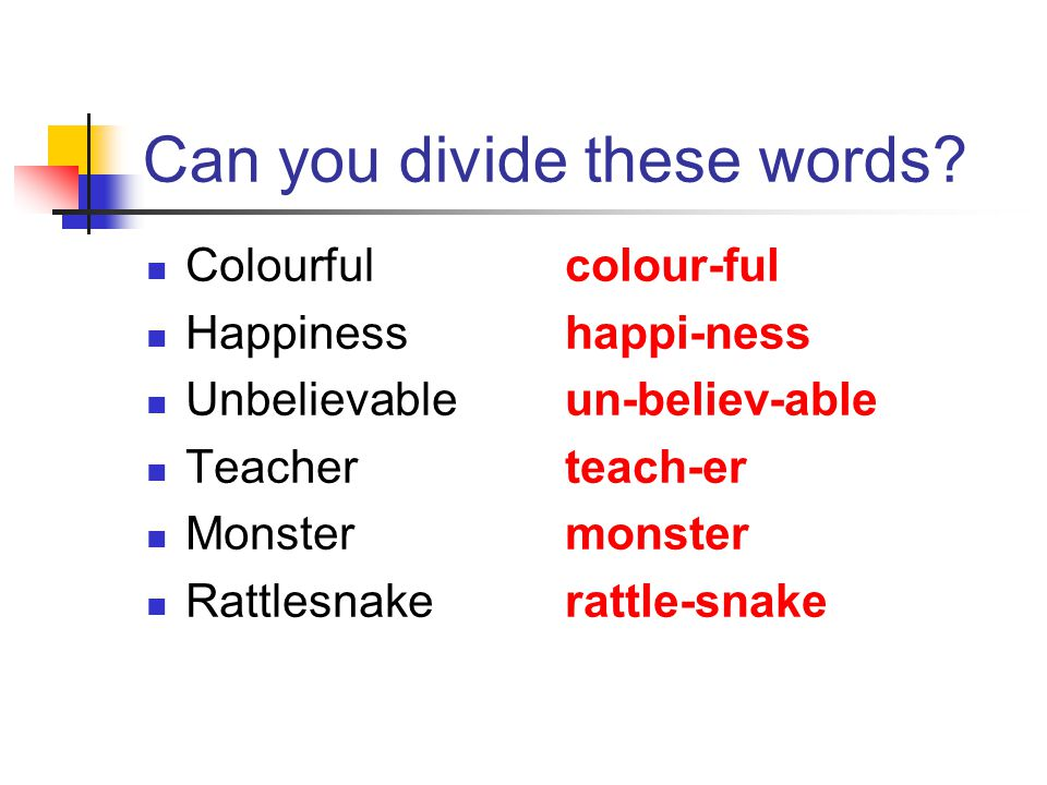 Can you divide these words? Colourful Happiness Unbelievable Teacher Monster Rattlesnake