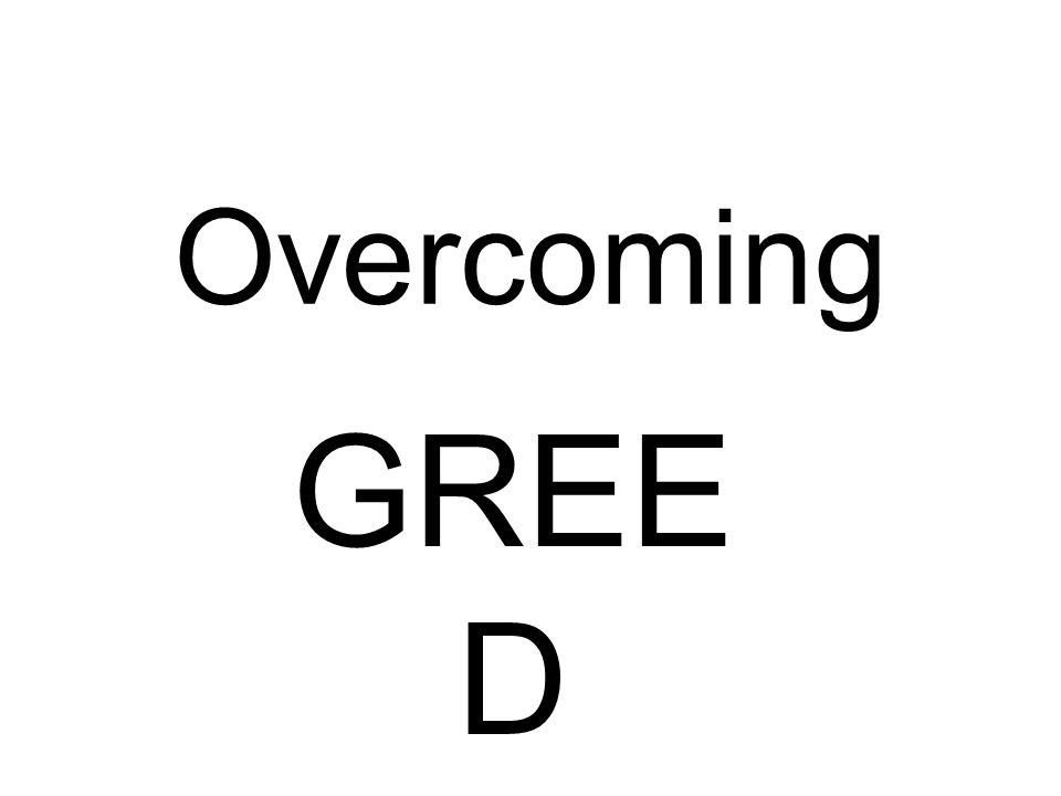 PROBLEMSCAUSESSOLUTIONSAPPLICATIONS OVERCOMING GREED