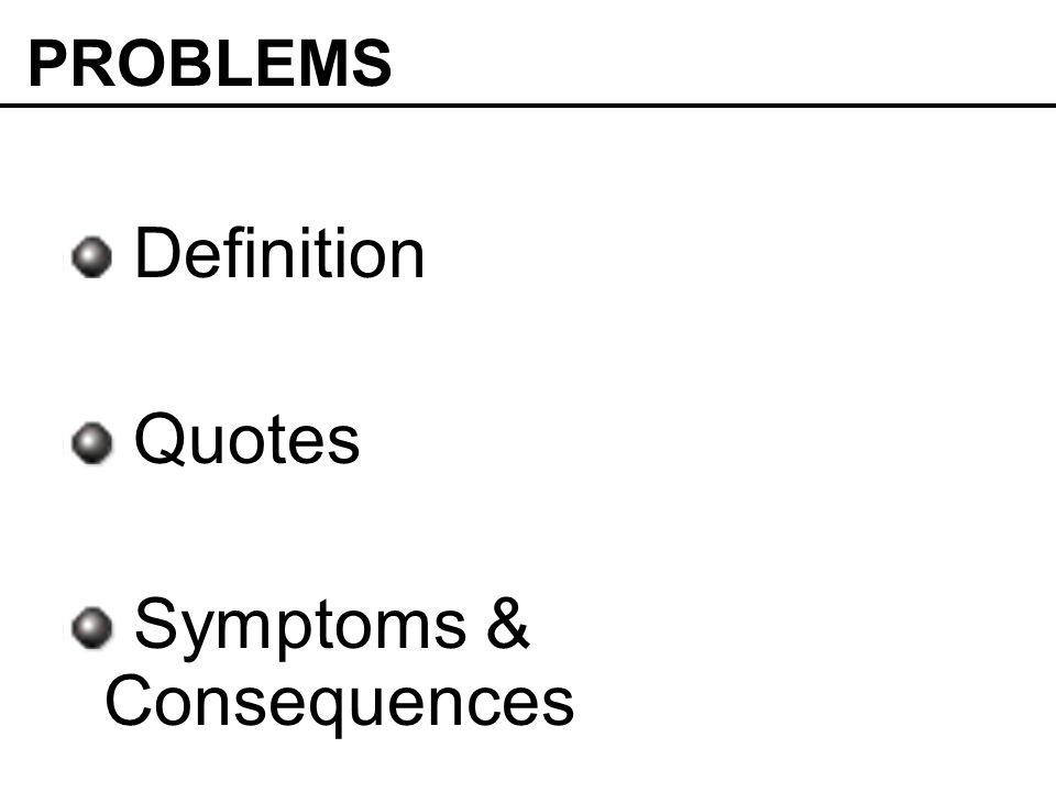 Definition Quotes Symptoms & Consequences PROBLEMS