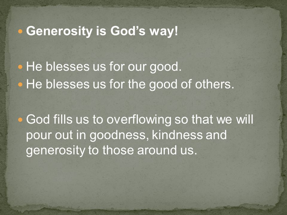 Generosity is God's way. He blesses us for our good.