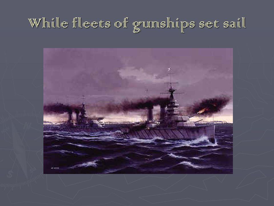 While fleets of gunships set sail