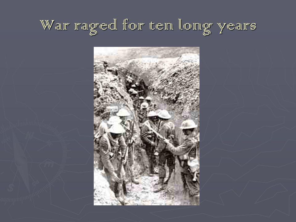 War raged for ten long years