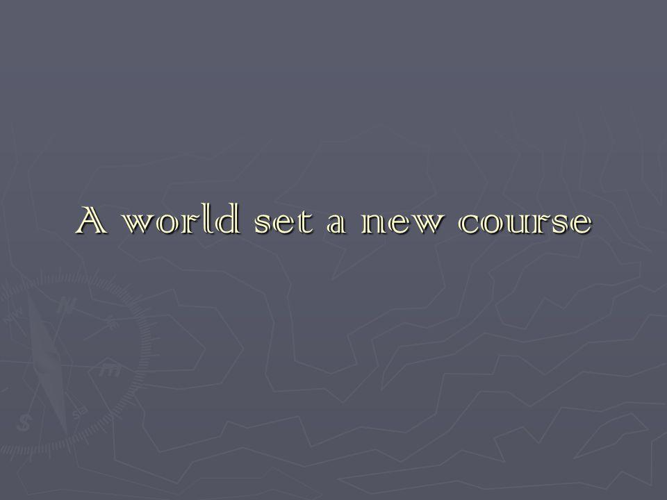 A world set a new course