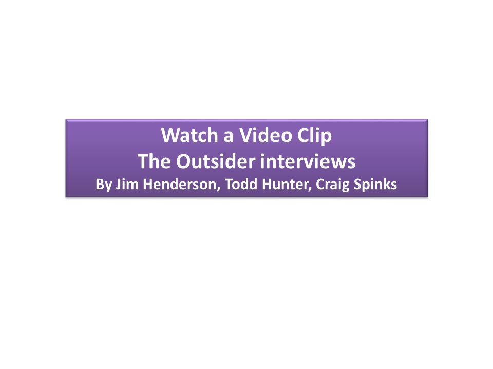 Watch a Video Clip The Outsider interviews By Jim Henderson, Todd Hunter, Craig Spinks