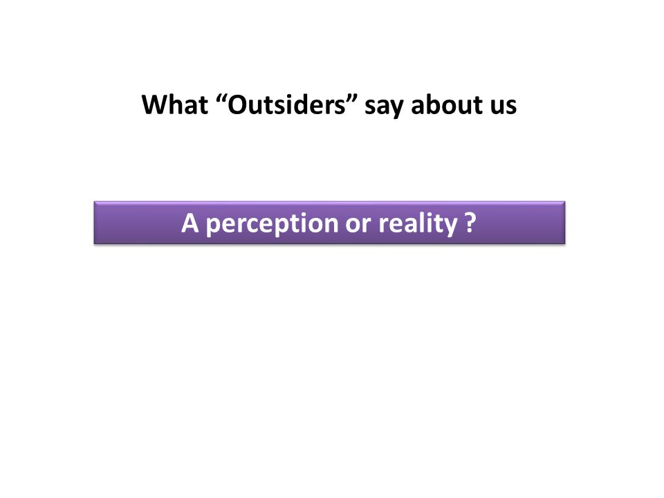 A perception or reality ? What Outsiders say about us