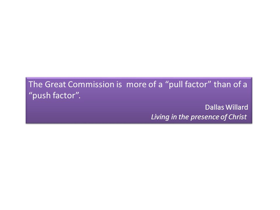 The Great Commission is more of a pull factor than of a push factor .