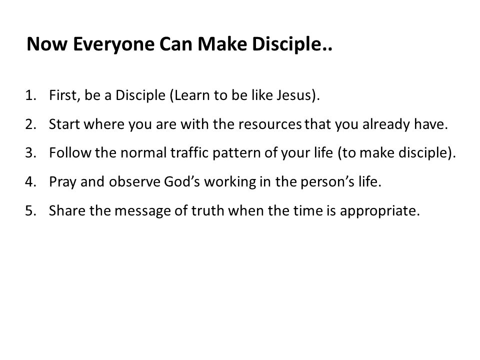 Now Everyone Can Make Disciple.. 1.First, be a Disciple (Learn to be like Jesus).