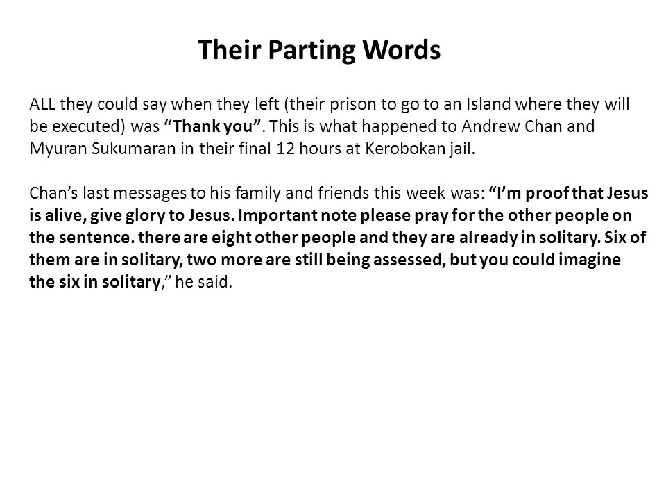 ALL they could say when they left (their prison to go to an Island where they will be executed) was Thank you .