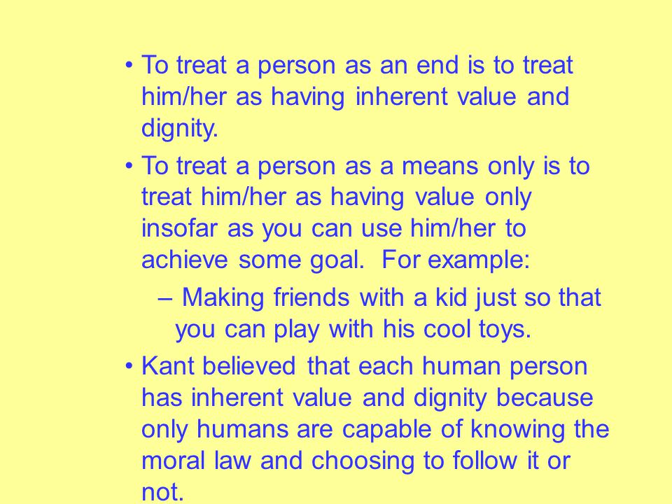 """– The Practical Imperative A universal rule that covers all possible cases. """"So act as to treat humanity, whether in thine own person or in that of an"""
